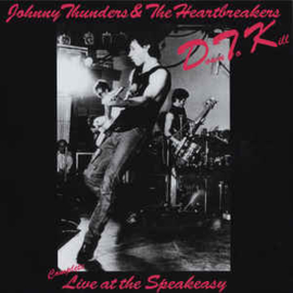 Johnny Thunders & The Heartbreakers ‎– Down To Kill (Complete Live At The Speakeasy)