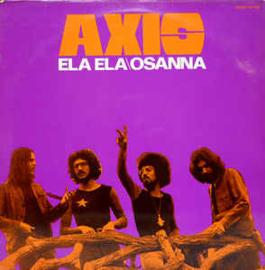 Axis – Ela Ela\Osanna