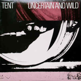 Tent ‎– Uncertain And Wild