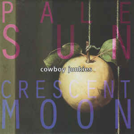 Cowboy Junkies ‎– Pale Sun, Crescent Moon(CD)
