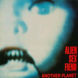 Alien Sex Fiend – Another Planet