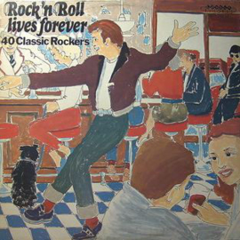 Various – Rock 'N Roll Lives Forever - 40 Classic Rockers