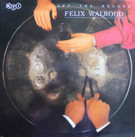 Felix Walroud ‎– Off The Record