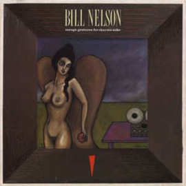 Bill Nelson – Savage Gestures For Charms Sake