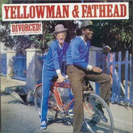Yellowman & Fathead ‎– Divorced! (For Your Eyes Only)
