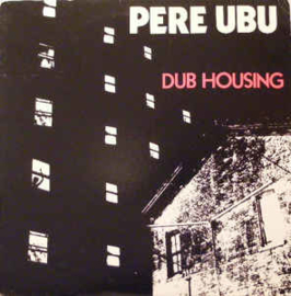 Pere Ubu – Dub Housing