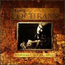Tom Cochrane – Songs Of A Circling Spirit (CD)