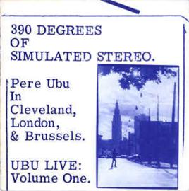 Pere Ubu – 390 Degrees Of Simulated Stereo. Ubu Live: Volume One
