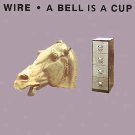 Wire ‎– A Bell Is A Cup Until It Is Struck