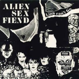 Alien Sex Fiend – Lips Can't Go