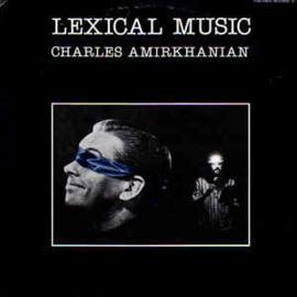 Charles Amirkhanian – Lexical Music