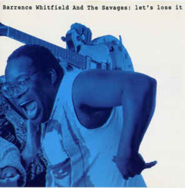 Barrence Whitfield And The Savages – Let's Lose It