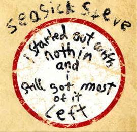 Seasick Steve – I Started Out With Nothin And I Still Got Most Of It Left (CD)