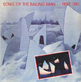 Pere Ubu ‎– Song Of The Bailing Man