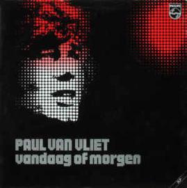 Paul Van Vliet – Vandaag Of Morgen