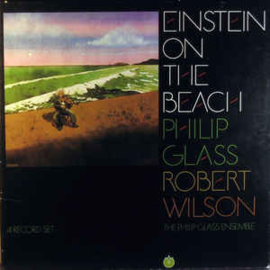Philip Glass / Robert Wilson - The Philip Glass Ensemble ‎– Einstein On The Beach