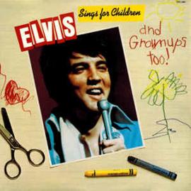 Elvis Presley – Elvis Sings For Children And Grownups Too !