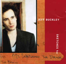 Jeff Buckley ‎– Sketches For My Sweetheart The Drunk (CD)