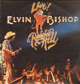 Elvin Bishop ‎– Live! Raisin' Hell