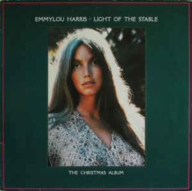 Emmylou Harris ‎– Light Of The Stable (The Christmas Album)