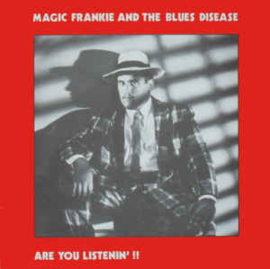 Magic Frankie And The Blues Disease – Are You Listenin' !!