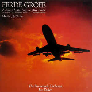 Ferde Grofe - The Promenade Orchestra, Jan Stulen – Aviation Suite • Hudson River Suite • Mississippi Suite