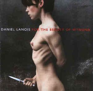 Daniel Lanois – For The Beauty Of Wynona (CD)