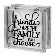 Glasblok - Friends are the family you choose