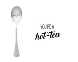 """You're a hot-tea"""