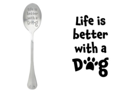 """""""Life is better with a Dog"""""""