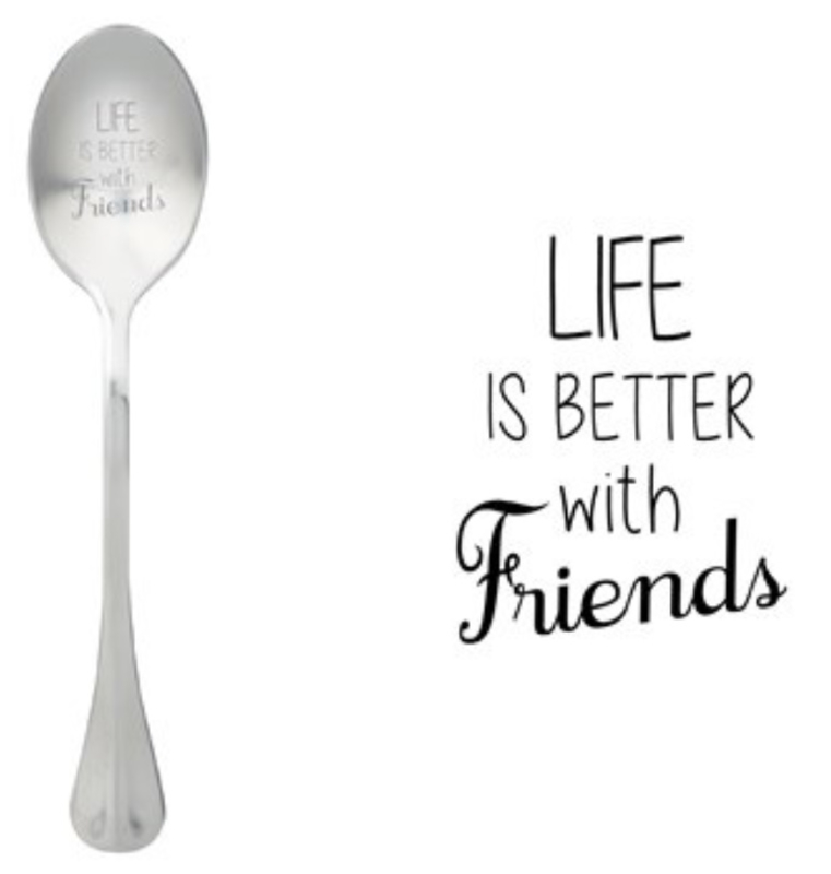 """Life is better with friends"""