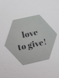 Sticker | Love to Give! | grijsgroen