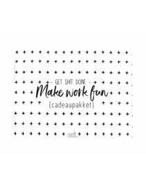 Cadeaupakket - 'Get shit done, make work fun'