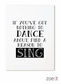 Zoedt kaart A6 - If you've got nothing to dance about, find a reason to sing