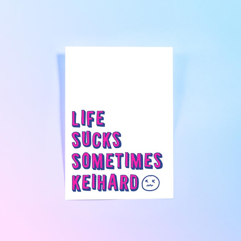 Life sucks keihard