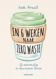 In 6 weken naar zero waste - Kate Arnell