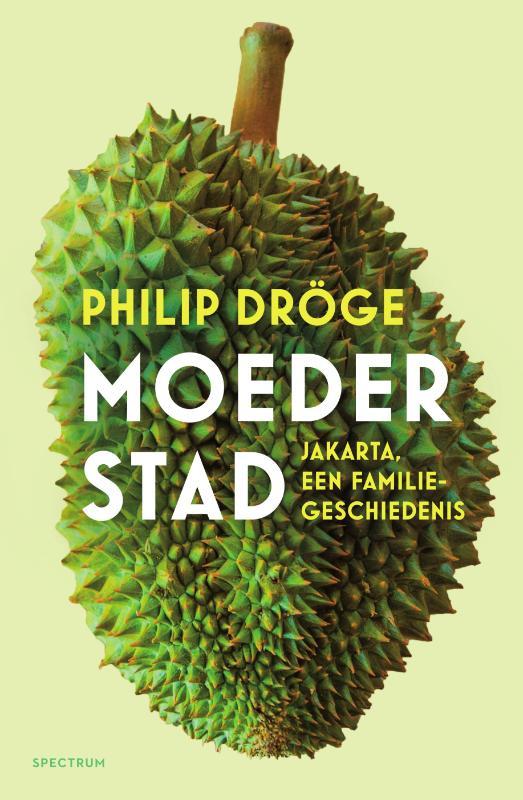 Moederstad; Jakarta, een familiegeschiedenis   Philip Dröge