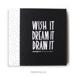 "Oefenblok 20x20 cm ""Wish it, dream it, draw it"""