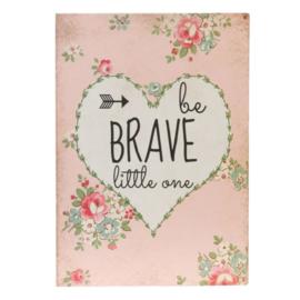 Tekstbord: Be brave little one