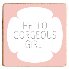 Magneetblokje 'hello gorgeous girl!'