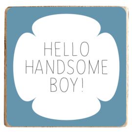 Magneetblokje 'hello handsome boy!'