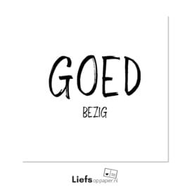 Goed Bezig | Ansichtkaart (enkele uitvoering met enveloppe)
