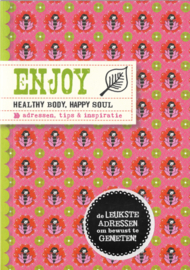 Enjoy... healty body, happy soul