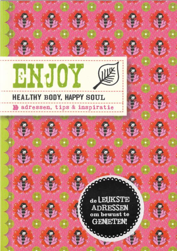 Enjoy... healty body, happy soul