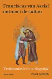 Franciscus van Assisi ontmoet de sultan | Vredesmissie in oorlogstijd