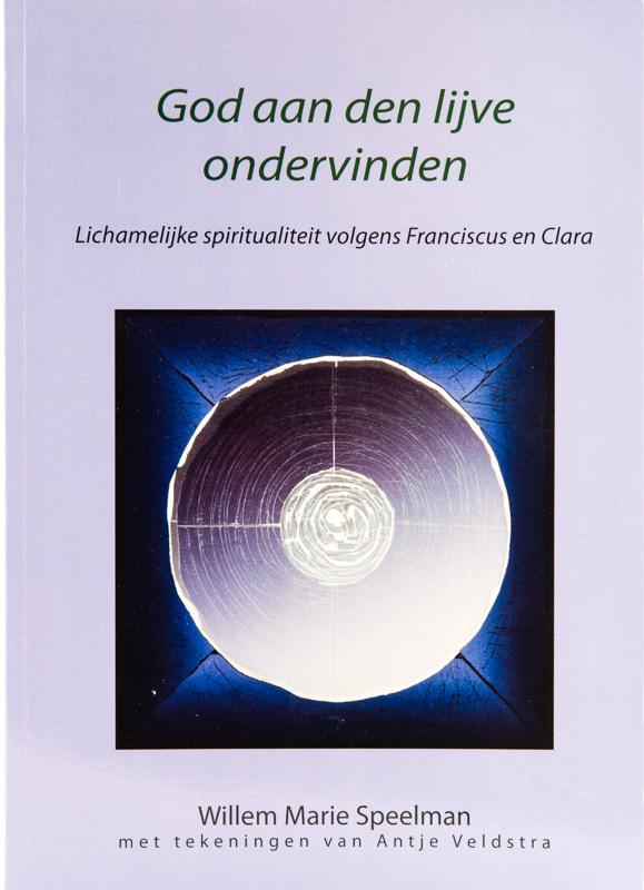God aan den lijve ondervinden | Lichamelijke spiritualiteit volgens Franciscus en Clara