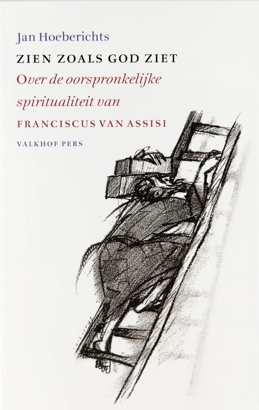 Zien zoals God ziet   Over de oorspronkelijke spiritualiteit van Franciscus van Assisi