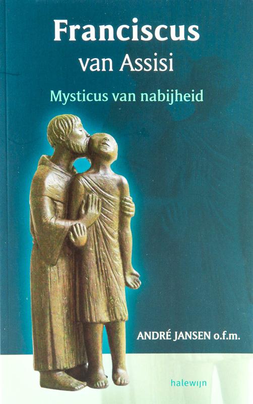 Franciscus van Assisi | Mysticus van nabijheid