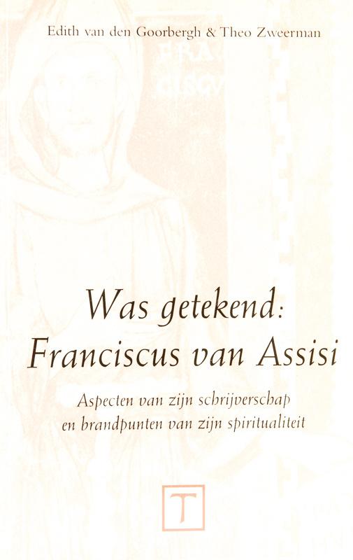 Was getekend: Franciscus van Assisi | Aspecten van zijn schrijverschap en brandpunten van zijn spiritualiteit