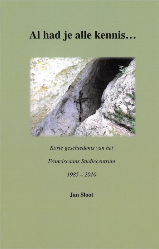 Al had je alle kennis.... | Korte geschiedenis van het Franciscaans Studiecentrum  1985-2010